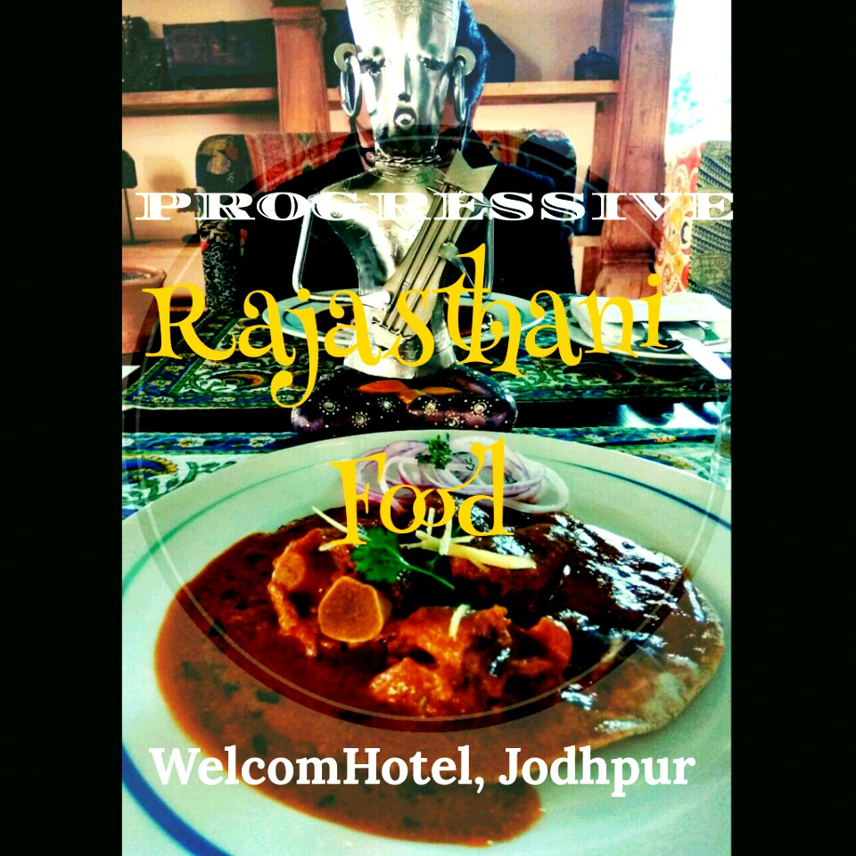 Progressive Rajasthani Food at WelcomHotel, Jodhpur