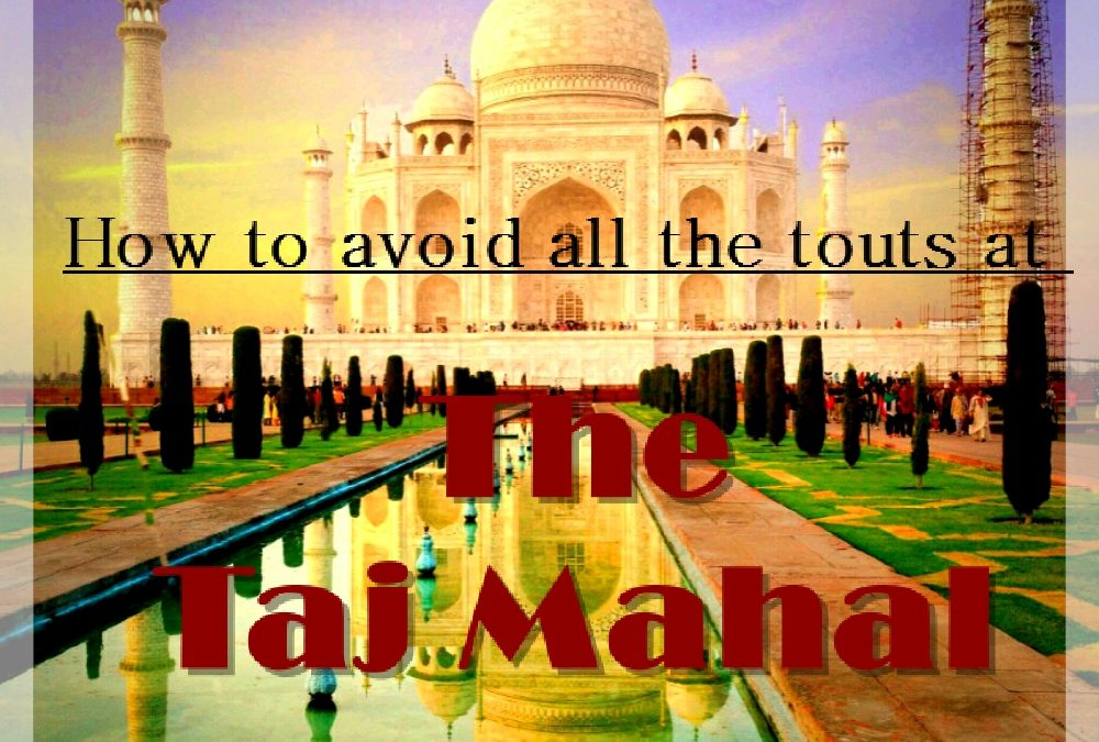 How to avoid all the touts at the Taj Mahal