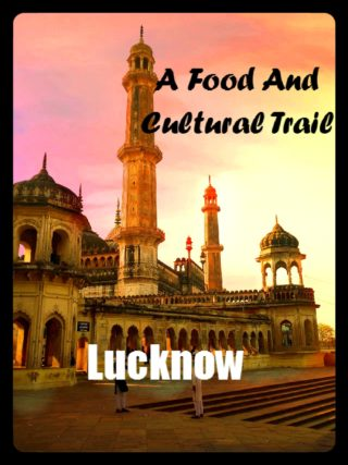 A Food and Cultural Trail in Lucknow