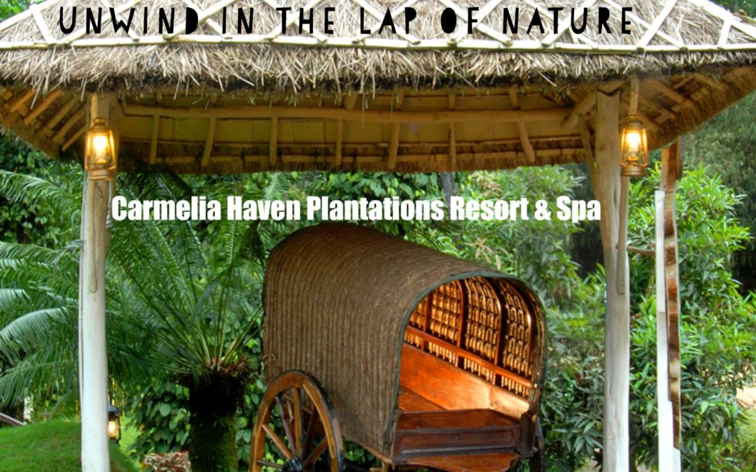 Unwind in the lap of nature: The Carmelia Haven Plantation Resort & Spa.
