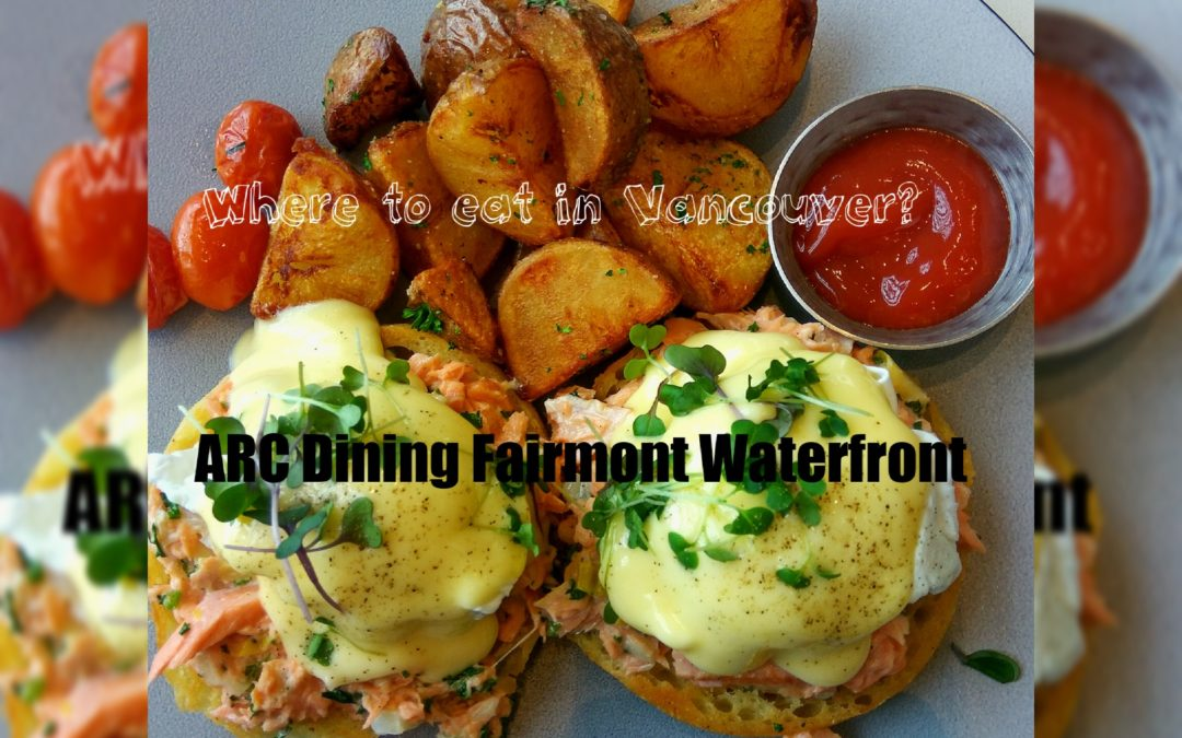 Where to eat in Vancouver? ARC Dining Fairmont Waterfront