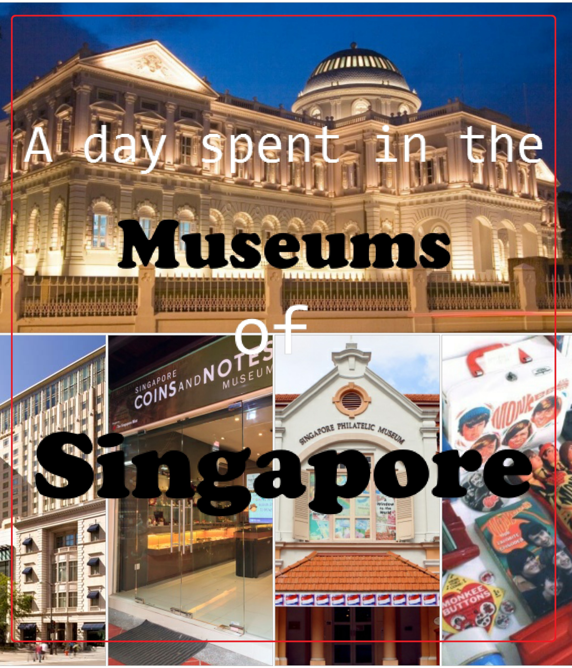 A day spent in the museums of Singapore