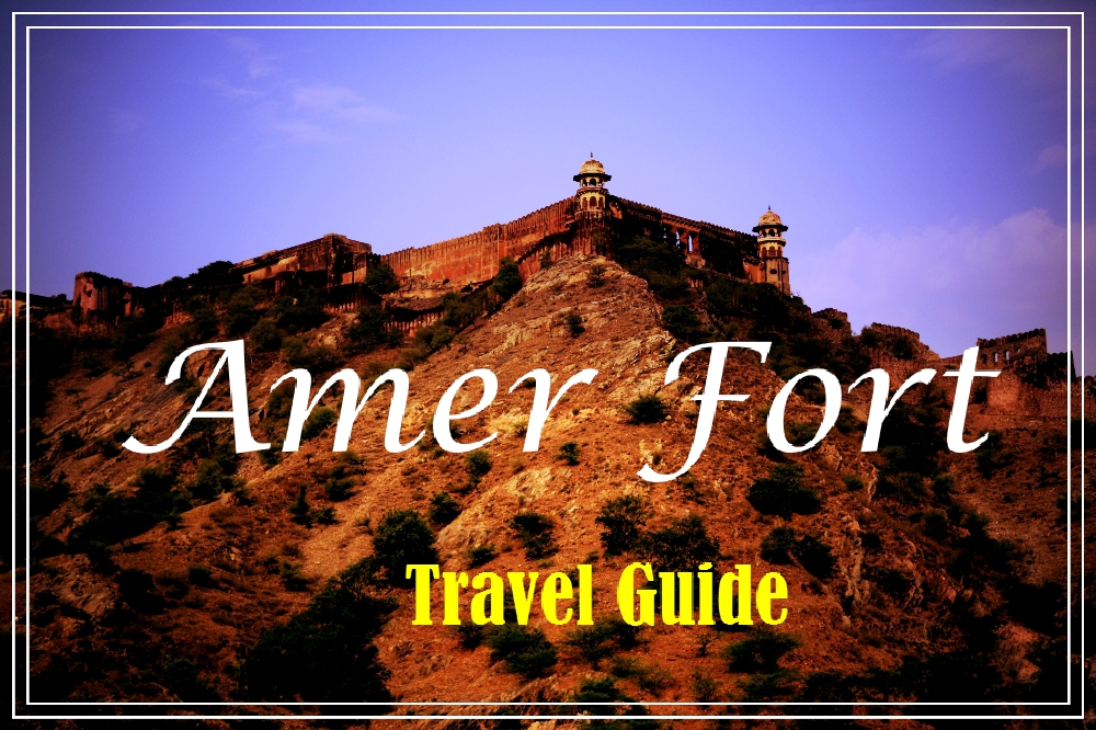 Amer Fort : Travel Guide