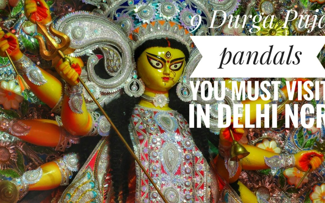 9 Durga Puja Pandals you must visit in Delhi NCR
