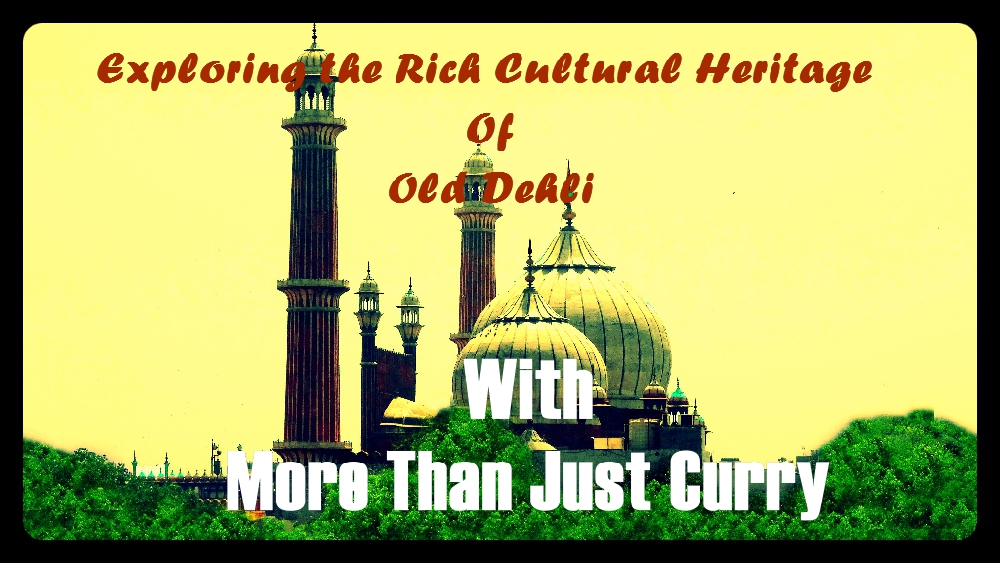 Exploring the rich cultural heritage of Old Delhi with More Than Just Curry