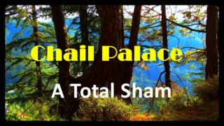 Chail Palace is a total sham!