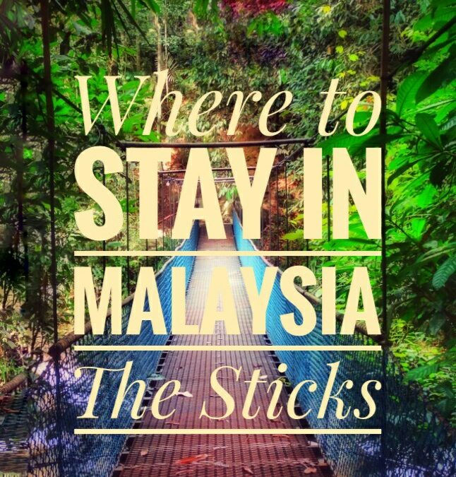 Where to stay in Malaysia? The Sticks