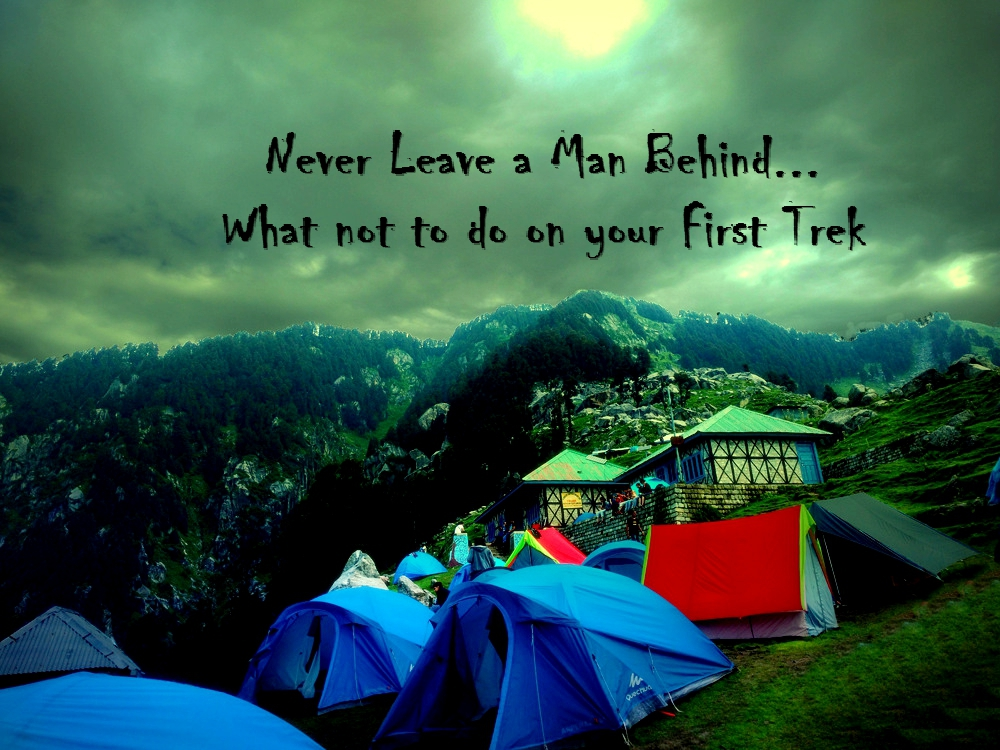 Never leave a man behind – What not to do on your first trek?