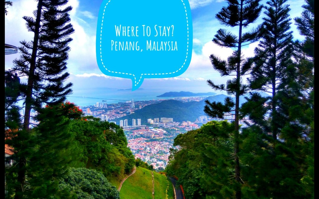 Where To Stay?  In Penang, Malaysia