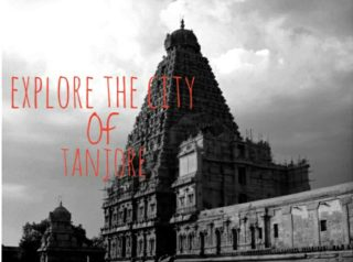 Explore the ancient city of Tanjore