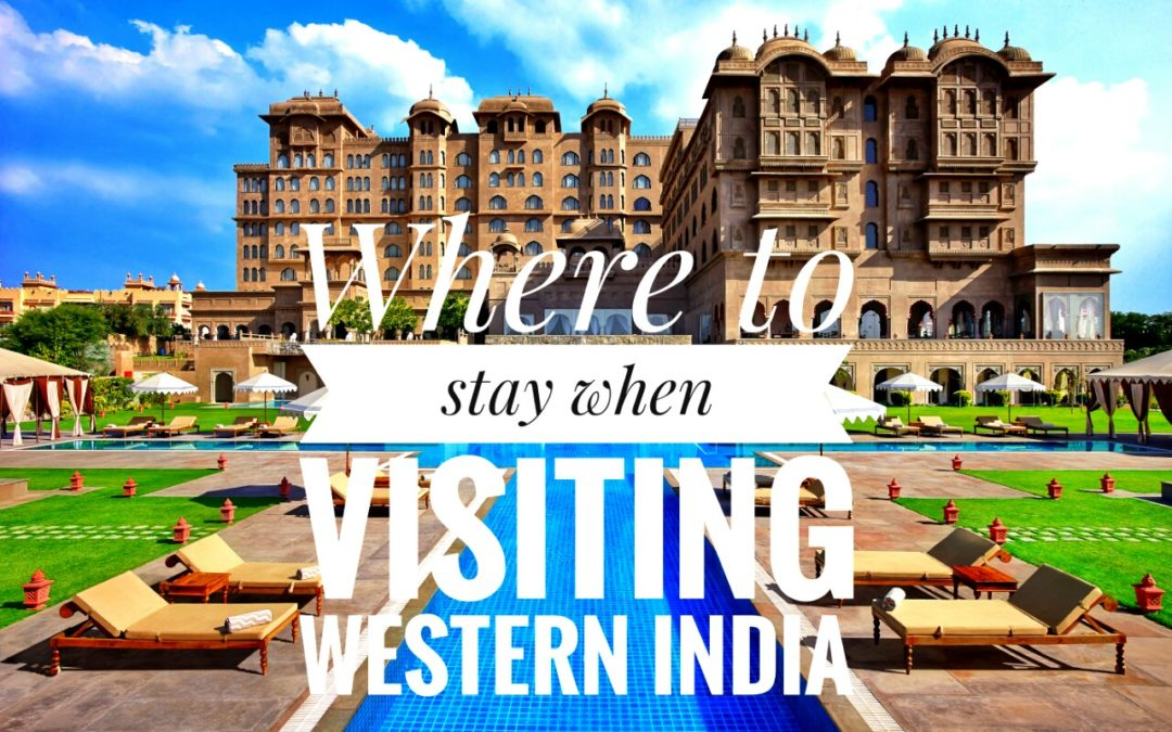 Where to stay when visiting Western India?