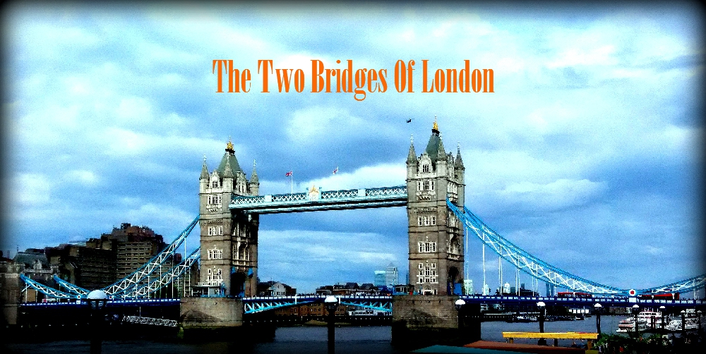 The Two bridges of London- London Bridge and Tower Bridge